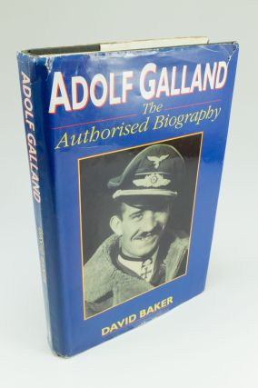 Adolf Galland. The authorised biography. David BAKER