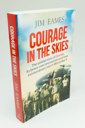 Courage in the Skies; The untold story of Qantas, its brave men and women and their extraordinary...