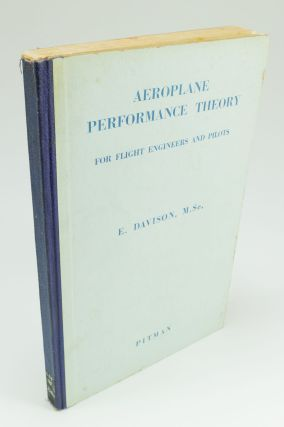 Aeroplane Performance Theory for Pilots and Flight Engineers. E. DAVISON