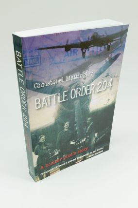 Battle Order 204. A bomber pilot's story. Christobel MATTINGLEY