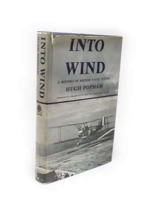 Into Wind.; A History of British Naval Flying. Hugh POPHAM