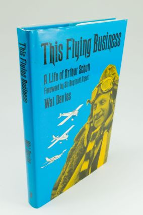 This Flying Business; A life of Arthur Schutt. Wal DAVIES