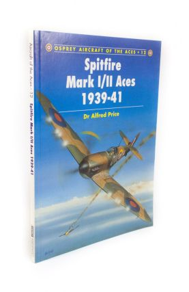 Spitfire Mk I/II Aces 1939-41; Osprey Aircraft of the Aces Series - Number 12. Alfred PRICE, Tony...