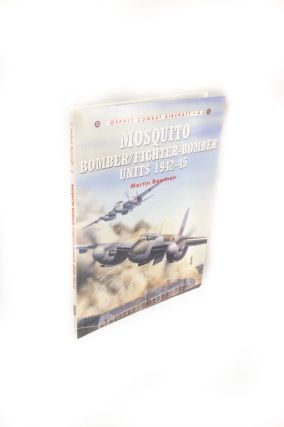 Mosquito Bomber/Fighter-Bomber Units of World War 2. Martin BOWMAN