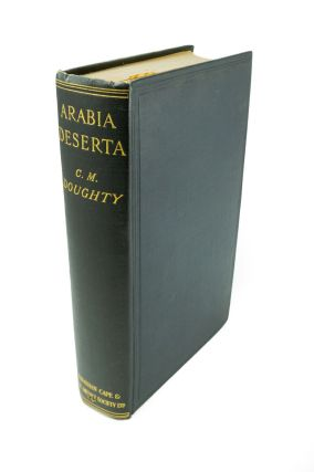 Travels in Arabia Deserta; By Charles M. Doughty, with a new preface by the author, introduction...
