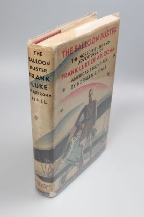 The Balloon Buster; The Incredible Life and Adventures of Frank Luke of Arizona. America's Second...